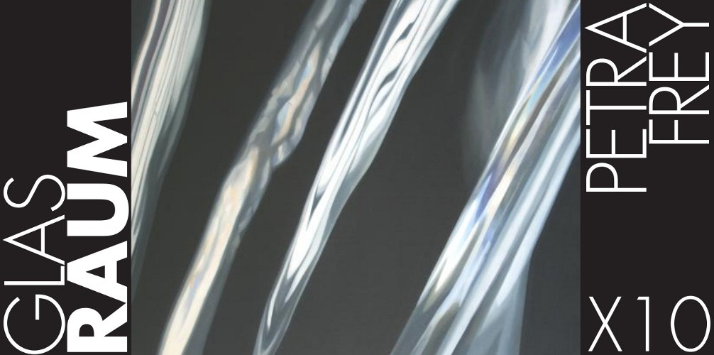 X10. Petra Frey: GLAS RAUM