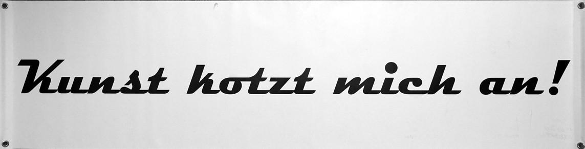 »Kunst kotzt mich an!« PVC mit Metallösen, 3 Ex + 1 ea, 50 x 200 cm, 2011